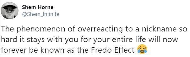 """Tweet - """"The phenomenon of overreacting to a nickname so hard it stays with you for your entire life will now forever be known as the Fredo Effect"""""""
