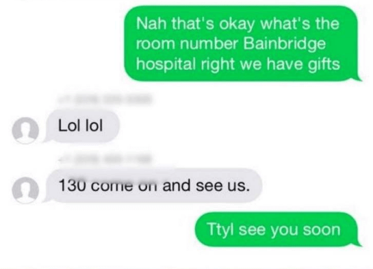 wrong number - Text - Nah that's okay what's the room number Bainbridge hospital right we have gifts Lol lol 130 come on and see us. Ttyl see you soon
