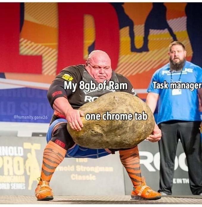 "Meme - ""My 8gb.of Ram; Task manager; one chrome tab"""