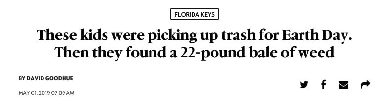 Text - FLORIDA KEYS These kids were picking up trash for Earth Day. Then they found a 22-pound bale of weed BY DAVID GOODHUE f MAY 01, 2019 0709 AM