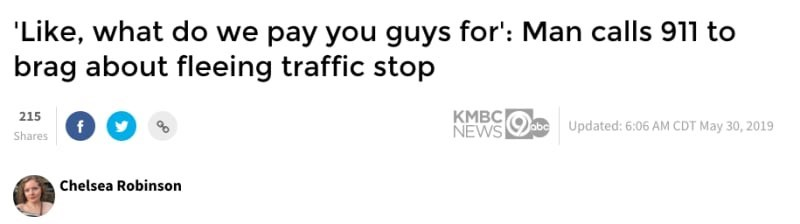"""Headline - ''Like, what do we pay you guys for': Man calls 911 to brag about fleeing traffic stop"""""""