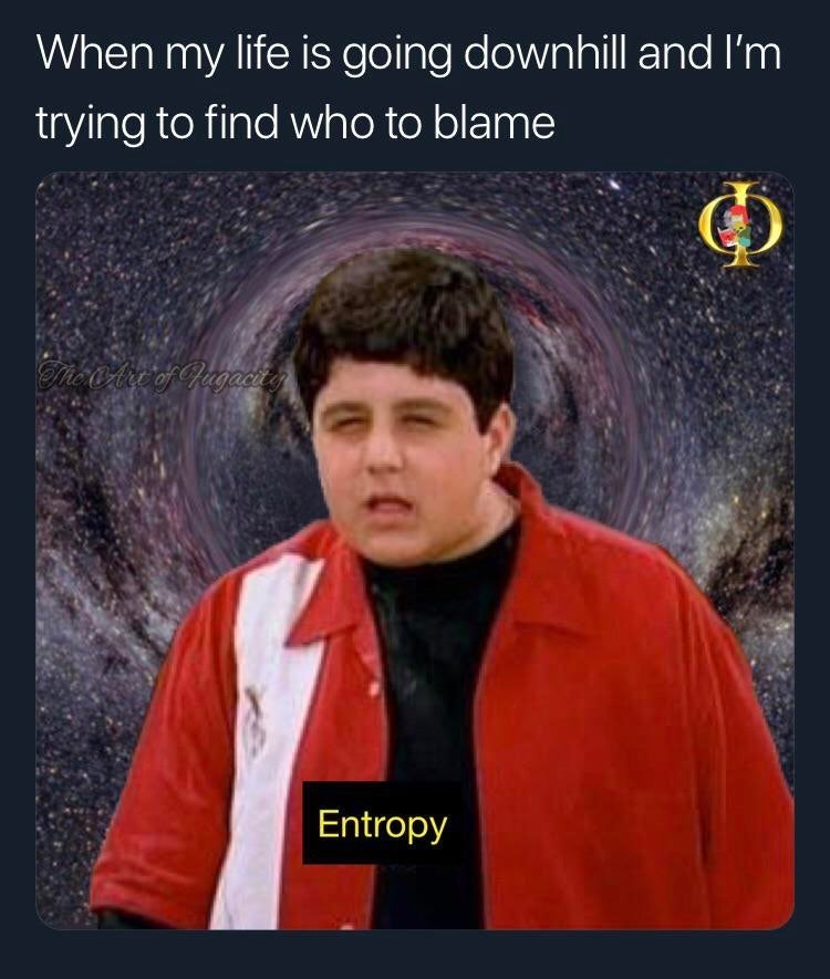 Photo caption - When my life is going downhill and I'm trying to find who to blame Entropy