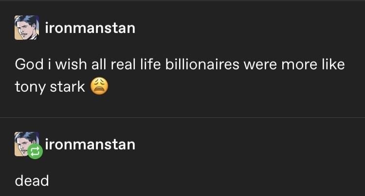 Text - ironmanstan God i wish all real life billionaires were more like tony stark ironmanstan dead