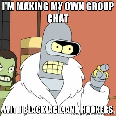 Cartoon - I'M MAKING MY OWN GROUP CHAT WITH BLACKIACK, AND HOOKERS