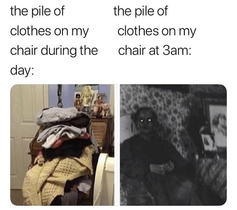"Meme - ""The pile of clothes on my chair during the day; The pile of clothes on my chair at 3am"""