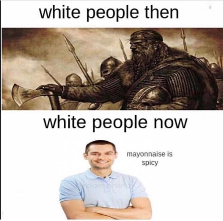 Text - white people then white people now mayonnaise is spicy