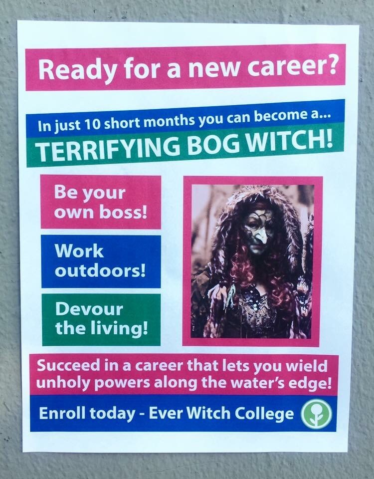 Text - Ready for a new career? In just 10 short months you can become a... TERRIFYING BOG WITCH! Be your own boss! Work outdoors! Devour the living! Succeed in a career that lets you wield unholy powers along the water's edge! Enroll today - Ever Witch College