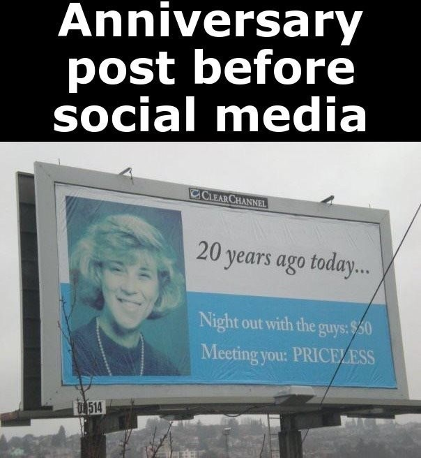 Billboard - Anniversary post before social media CLEAR CHANNEL 20 years ago today... Night out with the guys:$60 Meeting you: PRICELESS O 514