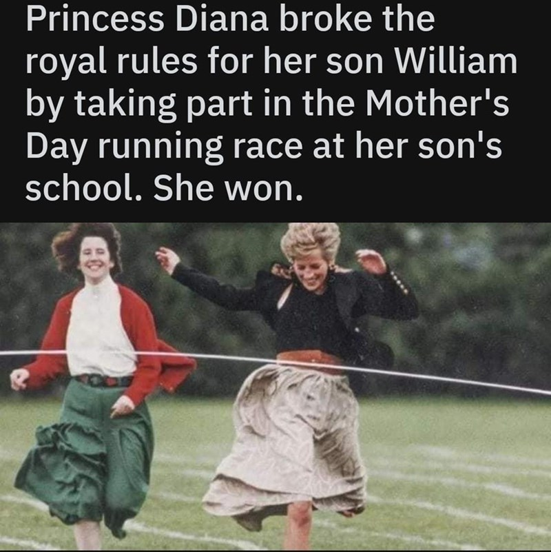 Text - Princess Diana broke the royal rules for her son William by taking part in the Mother's Day running race at her son's school. She won.
