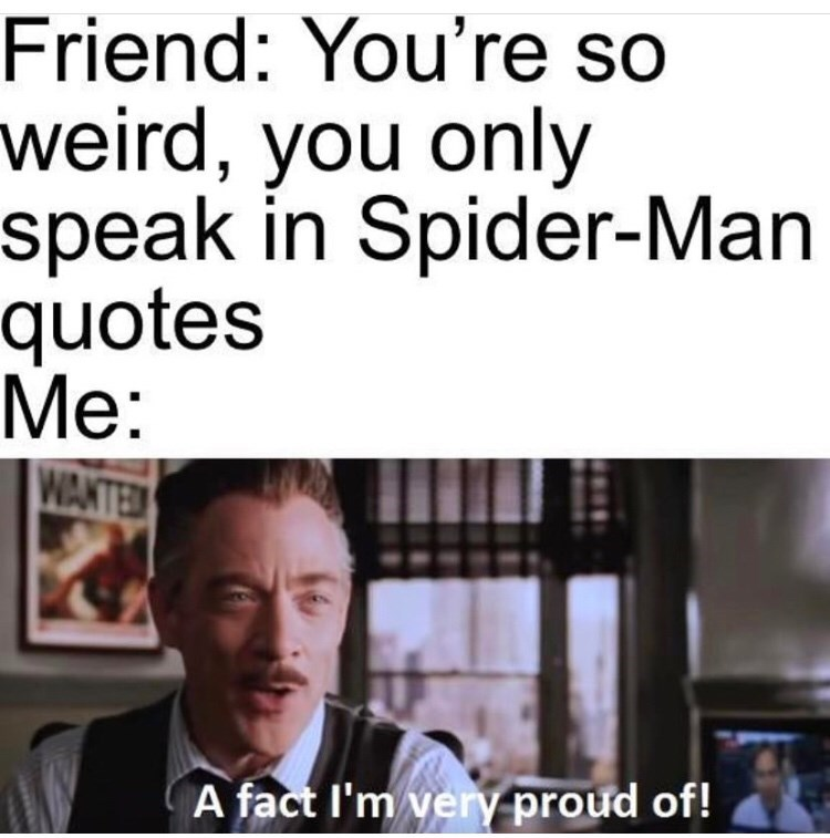 Text - Friend: You're so weird, you only speak in Spider-Man quotes Me: WANTE A fact I'm very proud of!