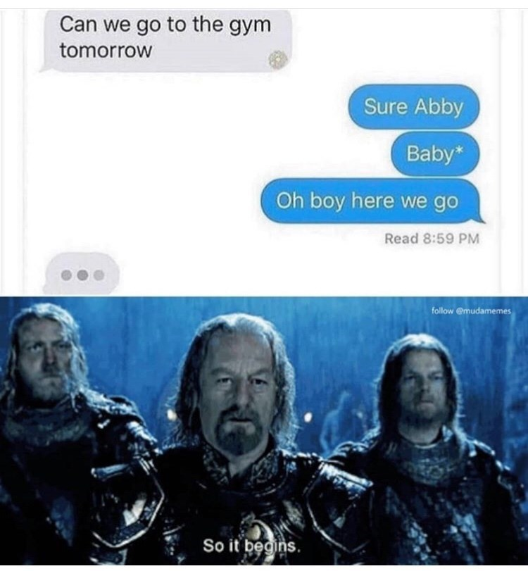 Text - Can we go to the gym tomorrow Sure Abby Baby* Oh boy here we go Read 8:59 PM follow @mudamemes So it begins.