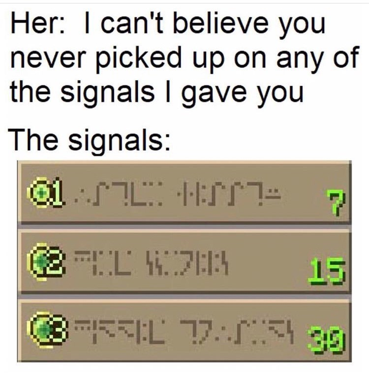 Text - Her: I can't believe you never picked up on any of the signals I gave you The signals: 15