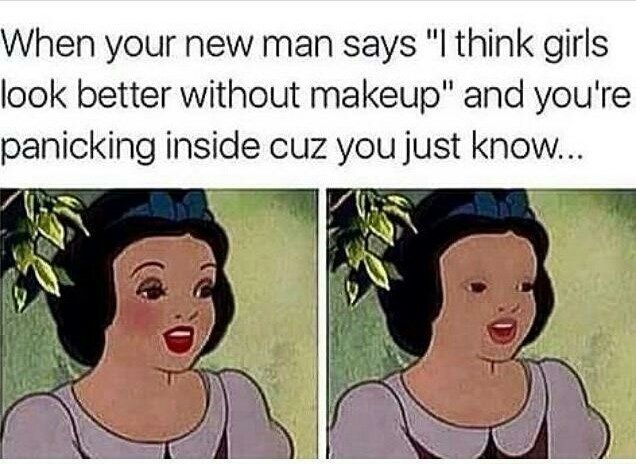 """Cartoon - When your new man says """"I think girls look better without makeup"""" and you're panicking inside cuz you just know..."""
