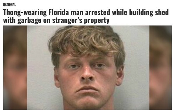Face - NATIONAL Thong-wearing Florida man arrested while building shed with garbage on stranger's property