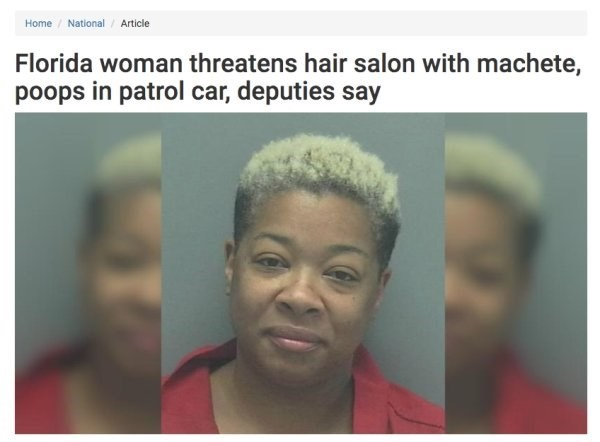 Hair - Home/ National Article Florida woman threatens hair salon with machete, poops in patrol car, deputies say
