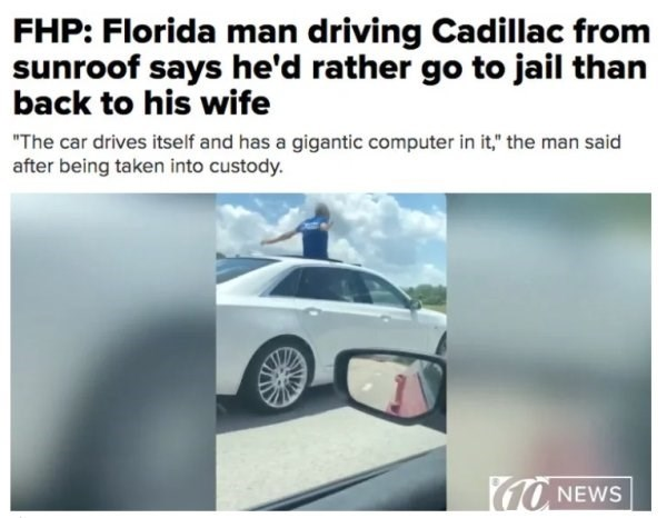 "Motor vehicle - FHP: Florida man driving Cadillac from sunroof says he'd rather go to jail than back to his wife ""The car drives itself and has a gigantic computer in it,"" the man said after being taken into custody. 1ONEWS"