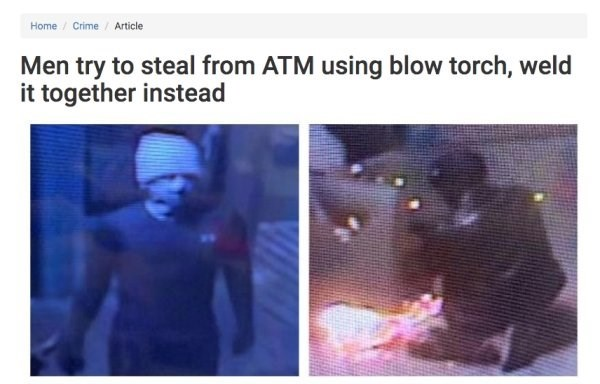 Text - Home/ Crime/ Article Men try to steal from ATM using blow torch, weld it together instead