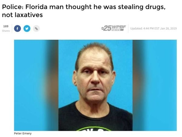Face - Police: Florida man thought he was stealing drugs, not laxatives 25 WPBF 189 Updated: 4:44 PM EST Jan 28, 2019 NEWS Shares Peter Emery