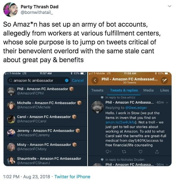 "Tweet - ""So Amaz*n has set up an army of bot accounts, allegedly from workers at various fulfillment centers, whose sole purpose is to jump on tweets critical of their benevolent overlord with the same stale cant about great pay & benefits"""