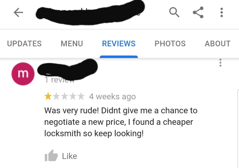 quit your bullshit - Text - PHOTOS UPDATES MENU REVIEWS ABOUT m 1 reviw 4 weeks ago Was very rude! Didnt give negotiate a new price, I found a cheaper locksmith so keep looking! me a chance to Like