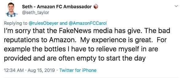 "Tweet - ""I'm sorry that the FakeNews media has give. The bad reputations to Amazon. My experience is great. For example the bottles have to relieve myself in are provided and are often empty to start the day"""