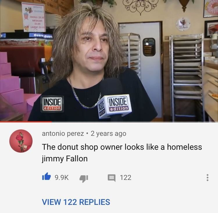 clapback - Smile - 1 WOIFEE SuSHIS SMALL: $2.55 MEDIUM 53.05 ALAAGE S3.55 Gourn Gou INSIDE cdition INSIDE A3E Cedition antonio perez 2 years ago The donut shop owner looks like a homeless jimmy Fallon 9.9K 122 VIEW 122 REPLIES