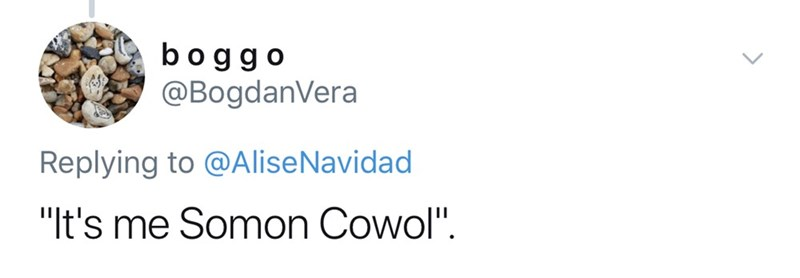 "Simon Cowell new face - Text - bogg o @BogdanVera Replying to @AliseNavidad ""t's me Somon Cowol""."