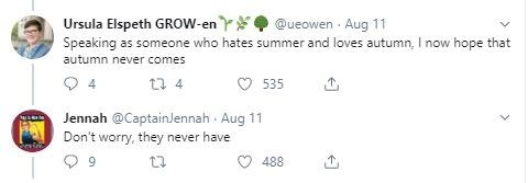 """Tweet that reads, """"Speaking as someone who hates summer and loves autumn, I now hope that @ueowen Aug 11 autumn never comes; Don't worry, they never have"""""""