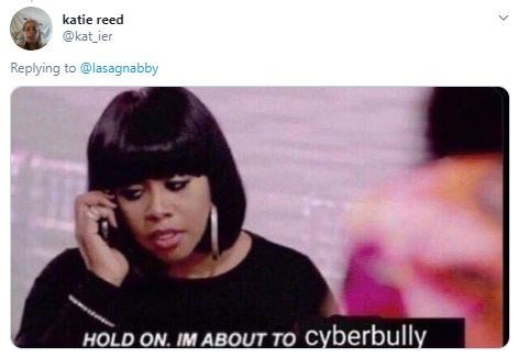 Photography - katie reed @kat_ier Replying to@lasagnabby HOLD ON. IM ABOUT TO Cyberbully