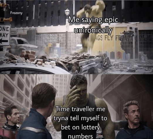 Font - Frozony Me saying epic unironically AGS FLY F ONE WAY Time traveller me tryna tell myself to bet on lottery numbers