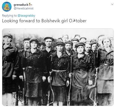 Team - grenaduck @Hereticalmist Replying to@lasagnabby Looking forward to Bolshevik girl O.2tober >