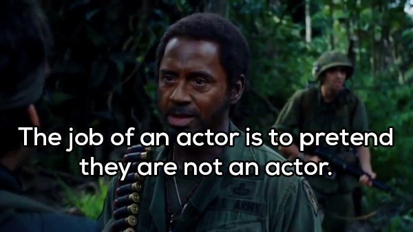 shower thought - Movie - The job of an actor is to pretend they are not an actor.
