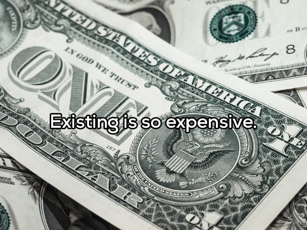 shower thought - Cash - wwBao Sla8 VED STATES OFAMERICA IN GOD WE TRUST ONE Existingis so expensive 157 A CLEPTES