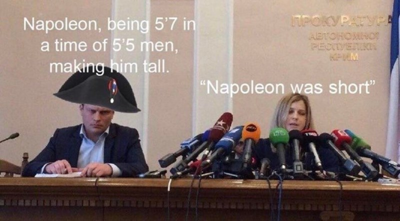 """Meme - """"Napoleon, being 5'7 in a time of 5'5 men, making him tall; 'Napoleon was short'"""""""