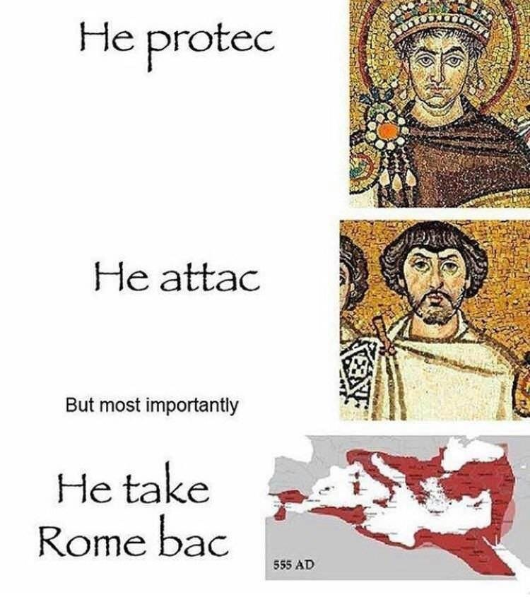 Text - He protec He attac But most importantly He take Rome bac 555 AD