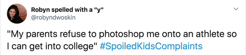 """twitter - Text - Robyn spelled with a """"y"""" @robyndwoskin """"My parents refuse to photoshop me onto an athlete so I can get into college"""" #SpoiledKidsComplaints"""