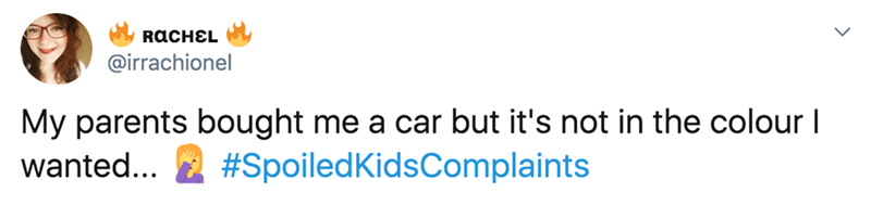 twitter - Text - ROCHEL @irrachionel My parents bought me a car but it's not in the colour I #SpoiledKidsComplaints wanted...