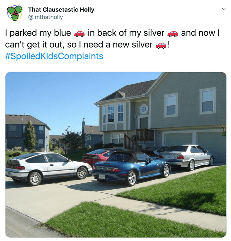 twitter - Property - That Clausetastic Holly @imthatholly I parked my blue can't get it out, so I need a new silver #SpoiledKidsComplaints in back of my silver and now I