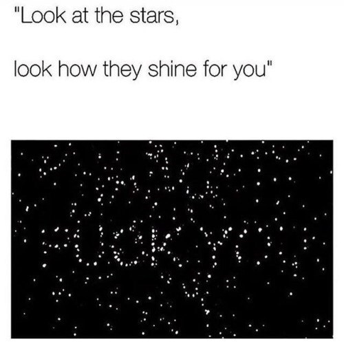 "Text - ""Look at the stars, look how they shine for you"""