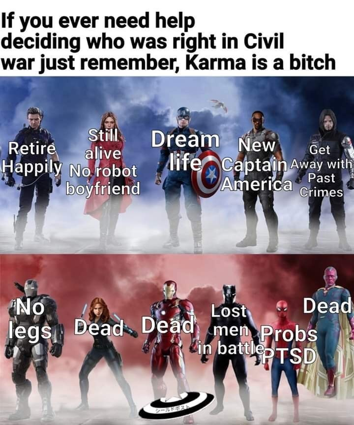 Team - If you ever need help deciding who was right in Civil war just remember, Karma is a bitch Dream New ife Captain Away with America Crimes Still Retire alive Get Happily No robot Past boyfriend Dead legs Dead Dead men Probs in batteTSD NO Lost シールドボスト