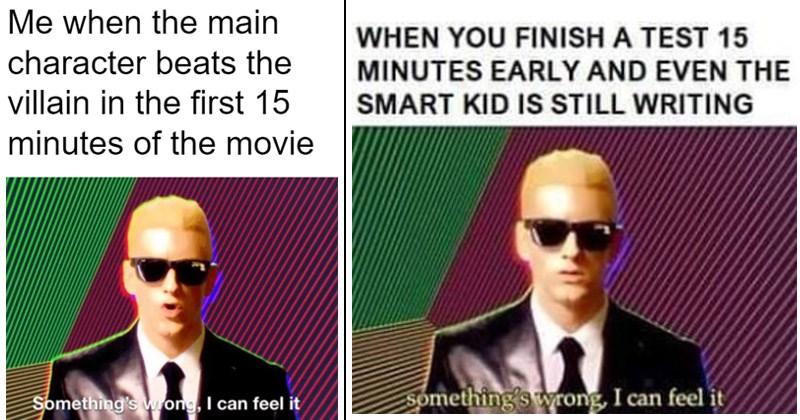 "Funny dank Eminem meme entitled ""Something's Wrong, I Can Feel It"""