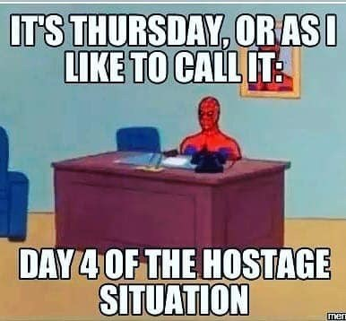 meme - Cartoon - IT'S THURSDAY, ORASI LIKE TO CALL IT DAY 4OF THE HOSTAGE SITUATION mer