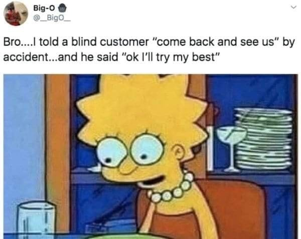 "meme - Cartoon - Big-O Bigo Bro... told a blind customer ""come back and see us"" by accident...and he said ""ok I'll try my best"""