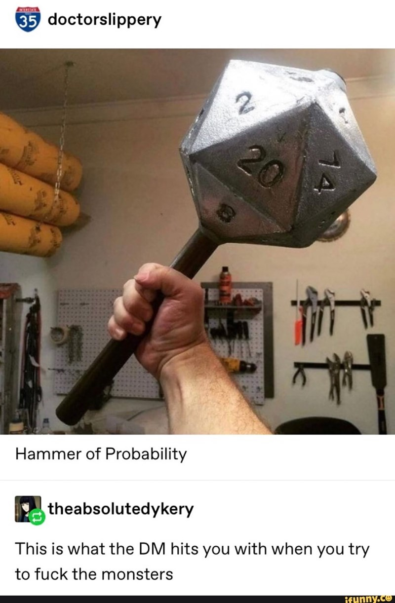 meme - Hammer - INTERSTATE 35 doctorslippery 20 Hammer of Probability theabsolutedykery This is what the DM hits you with when you try to fuck the monsters ifunny.co