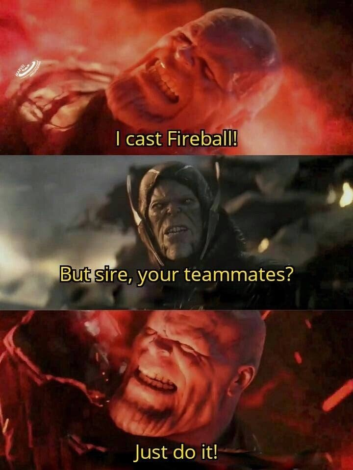meme - Movie - I cast Fireball! But sire, your teammates? Just do it!