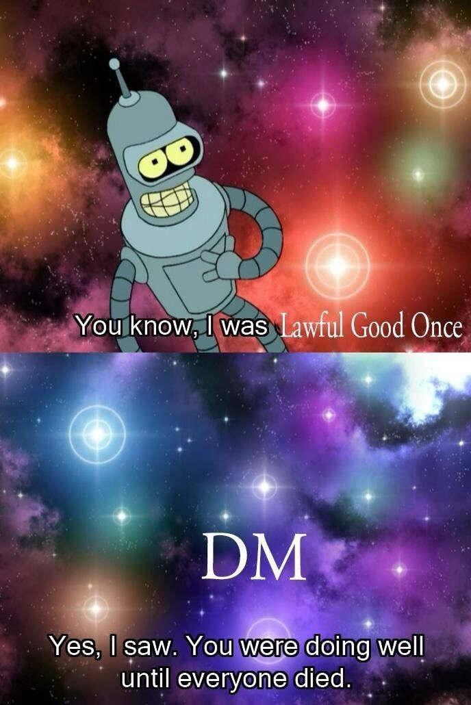 meme - Sky - You know, I was lawful Good Once DM Yes, I saw. You were doing well until everyone died.