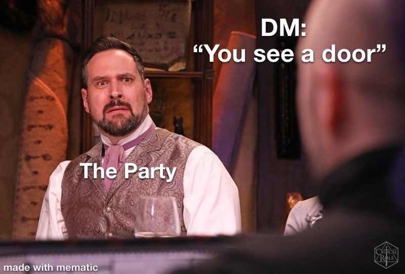 """meme - Photo caption - DM: """"You see a door"""" The Party VROLE made with mematic"""