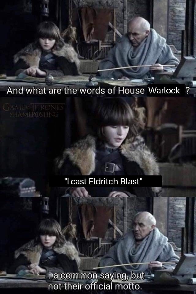 "meme - Movie - And what are the words of House Warlock? GAMEO THRONES SHAMEPOSTING ""I cast Eldritch Blast"" a common saying, but not their official motto."