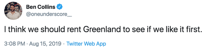 """Tweet that reads, """"I think we should rent Greenland to see if we like it first."""""""