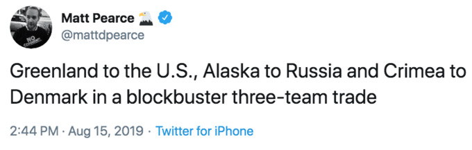 Text - Matt Pearce @mattdpearce Greenland to the U.S., Alaska to Russia and Crimea to Denmark in a blockbuster three-team trade 2:44 PM Aug 15, 2019 Twitter for iPhone
